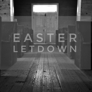 Easter Letdown
