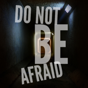 Why God Tells Us To Not Be Afraid