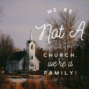 """We're Not A Church We're A Family"""