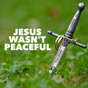 Jesus Wasn't Peaceful