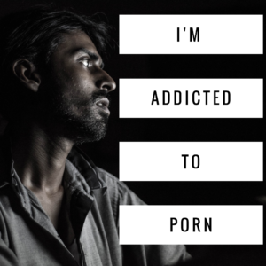 I'm Addicted To Porn