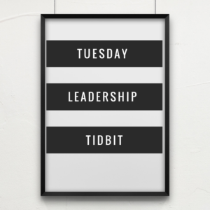 Tuesday's Leadership Tidbit
