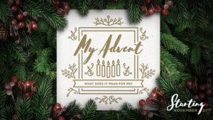 My Advent:  What Does It Mean For Me? (New Sermon Series)