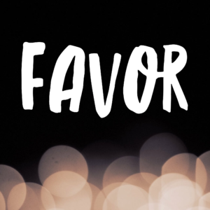 Why The Favor Of God May Not Be What You Want