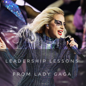 Leadership Lessons From Lady Gaga (Re:Post)