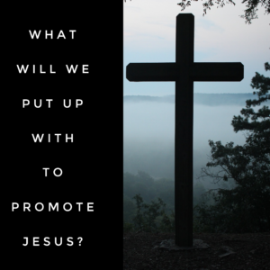 What Will You Put Up With To Promote Jesus?