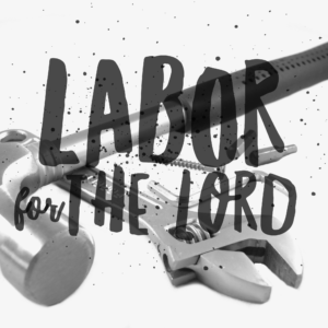 Labor For The Lord