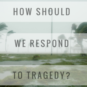 How Should We Respond To Tragedy