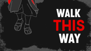 New Sermon Series:  Walk This Way