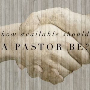 How Available Should A Pastor Be?