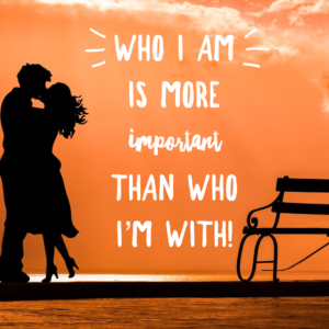 Who I Am Is More Important Than Who I'm With