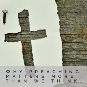Why Preaching Matters More Than We Think