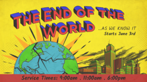 The End Of The World As We Know It (New Sermon Series)