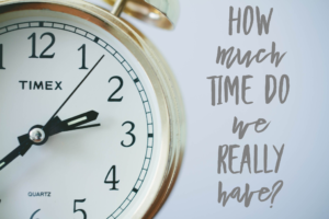 How Much Time Do We Really Have?