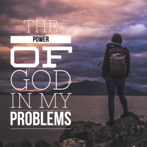 The Power Of God IN My Problems