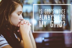 What if God's voice is not for my good?