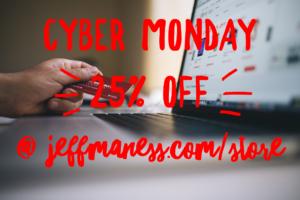 Cyber Monday Deals @ JeffManess.com/Store