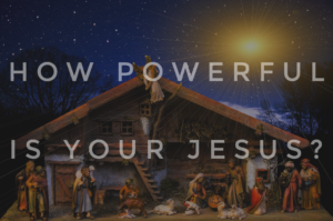 How Powerful Is Your Jesus?