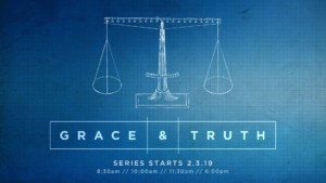 New Sermon Series: Grace & Truth