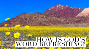 How Is God's Word Refreshing?