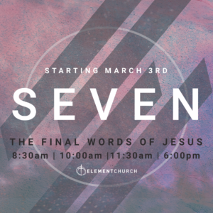 Seven: The Final Words Of Jesus (New Sermon Series)