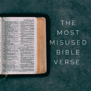 What Is The Most Misused Verse In The Bible?