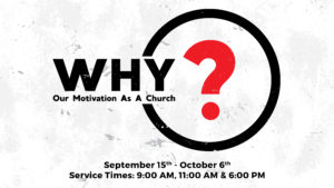 Why? — Our Motivation As A Church (New Sermon Series)