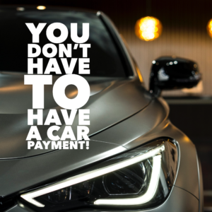 You Don't Have To Have A Car Payment