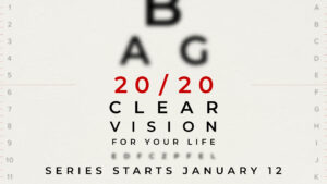 New Sermon Series — 20/20: Clear vision for your life