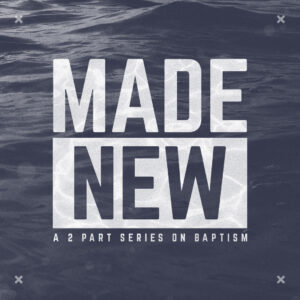 "New Sermon Series: ""Made New"""
