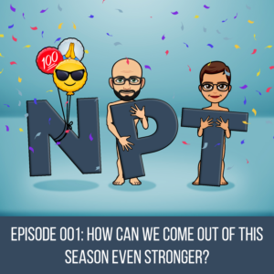 Episode 001: How can we come out of this season even stronger?