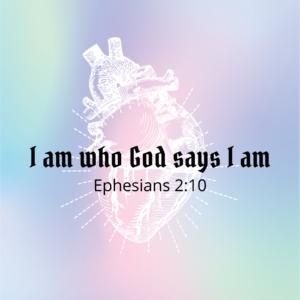 I am who God says I am!