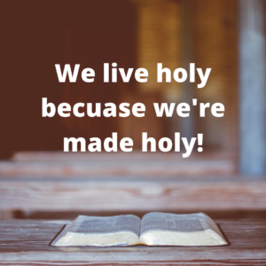 Live Holy Because You're Made Holy
