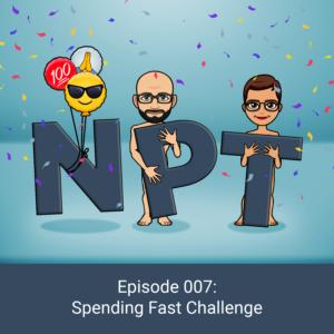 Episode 007: Spending Fast Challenge