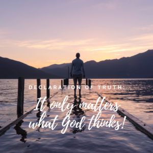 It only matters what God thinks!