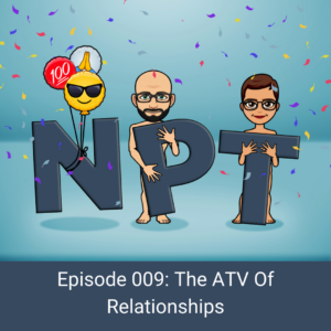 Episode 009: The ATV Of Relationships