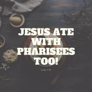 Jesus Ate With Pharisees Too