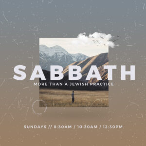 Sabbath: More than a Jewish practice (New Sermon Series)