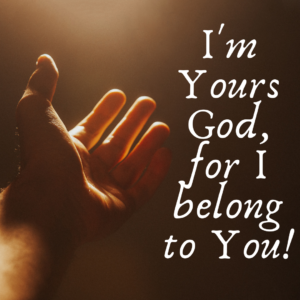 I'm Yours God, For I Belong To You