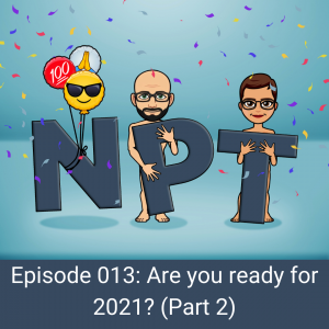 Episode 013: Are you ready for 2021? (Part 2)